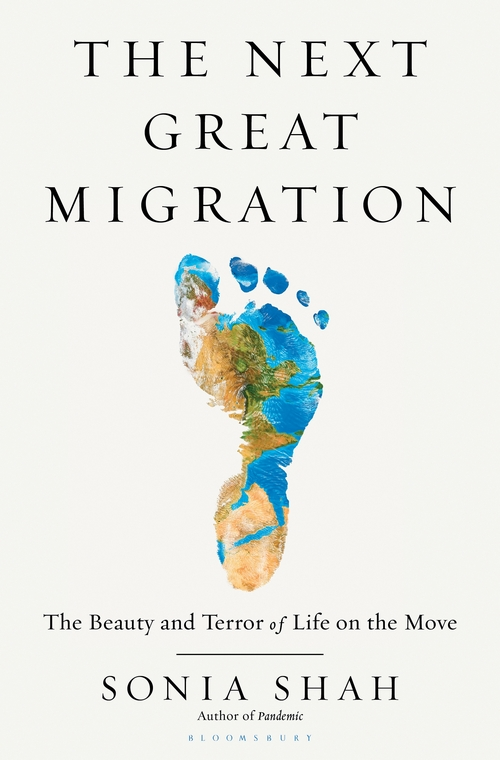 """The Next Great Migration: The Beauty and Terror of Life on the Move"" by Sonia Shah, Bloomsbury, London 2020"