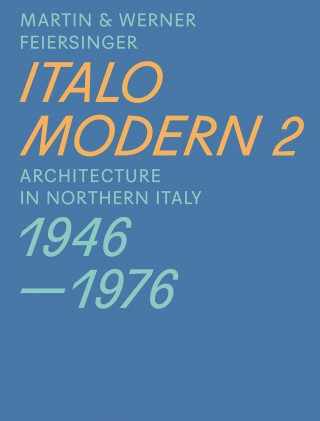 Italo Modern 1 & 2 – Architecture in Northern Italy 1946–1976